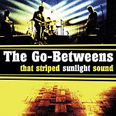 That Striped Sunlight Sound by The Go-Betweens