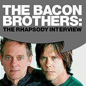 Play & Download Bacon Brothers: The Rhapsody Interview by The Bacon Brothers | Napster