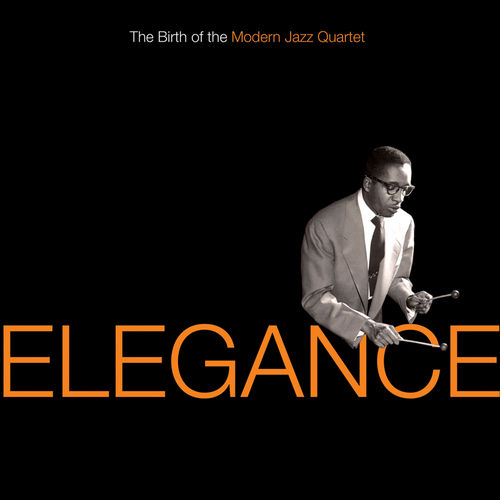 Elegance: The Birth of the Modern Jazz Quartet by Modern Jazz Quartet