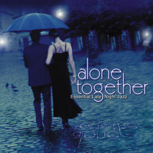 Alone Together: Essential Late Night Jazz by Various Artists