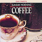 Day Parts: Sunday Morning Coffee Vol. 1 by Various Artists