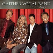 Play & Download Give It Away by Bill & Gloria Gaither | Napster