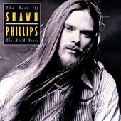 Play & Download Best Of Shawn Phillips: The A&M Years by Shawn Phillips | Napster