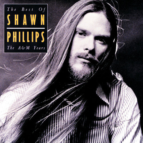 Best Of Shawn Phillips: The A&M Years by Shawn Phillips