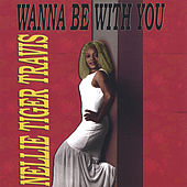 Play & Download Wanna Be With You by Nellie Tiger Travis | Napster