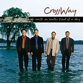 Walk On Water Kind Of Day by CrossWay