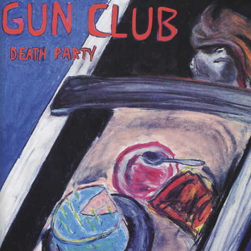 Play & Download Death Party by The Gun Club | Napster