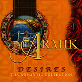 Play & Download Desires, The Romantic Collection by Armik | Napster