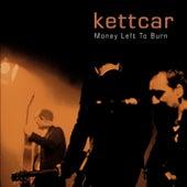Play & Download Money Left To Burn (Live at Fliegende Bauten) by Kettcar | Napster