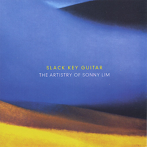 Play & Download Slack Key Guitar: The Artistry Of Sonny Lim by Sonny Lim | Napster