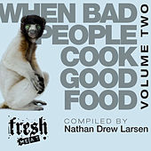 Play & Download When Bad People Cook Good Food Volume Two by Various Artists | Napster