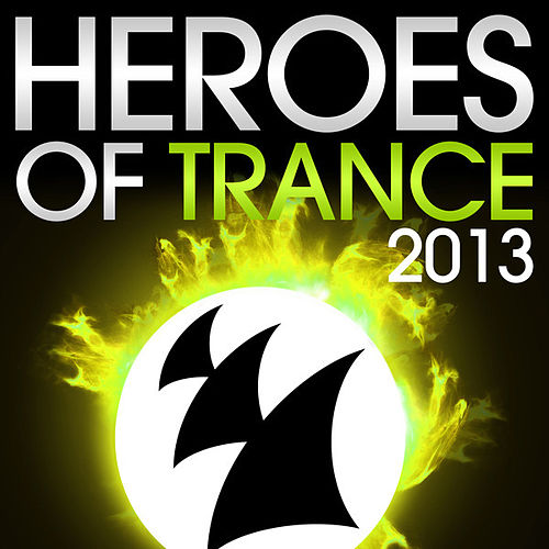 Play & Download Heroes Of Trance 2013 (The World's Most Famous Trance DJ's) by Various Artists | Napster