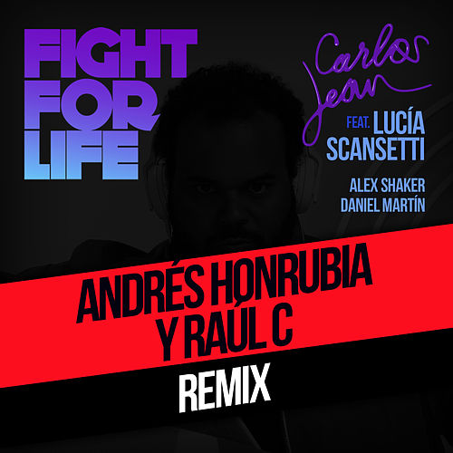 Fight For Life (Raul C & AndréS Honrubia Pr Remix) [Feat. Lucía Scansetti, Alex Shaker & Daniel Martín] by Carlos Jean