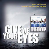 Give Me Your Eyes by Joshua's Troop