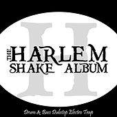 Play & Download The Harlem Shake Album - Drum & Bass Dubstep Electro Trap by Various Artists | Napster
