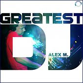 Play & Download Greatest DJ by Alex M. | Napster
