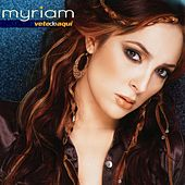 Play & Download Vete De Aqui by Myriam | Napster