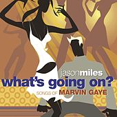 What's Going On? Songs Of Marvin Gaye by Jason Miles
