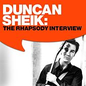 Duncan Sheik: The Rhapsody Interview by Duncan Sheik
