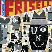 Play & Download Unspeakable by Bill Frisell | Napster