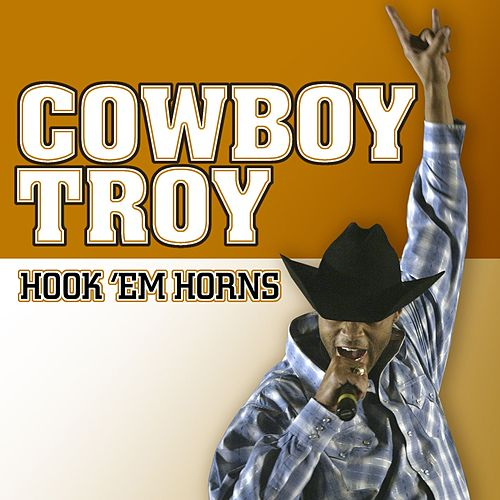Play & Download Hook 'em Horns by Cowboy Troy | Napster