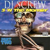 Play & Download 3 'N The Mornin' Part Two by DJ Screw | Napster