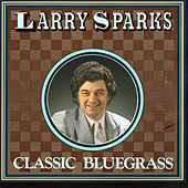 Classic Bluegrass by Larry Sparks