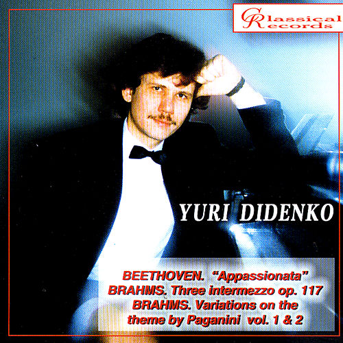 Play & Download Yuri Didenko plays Beethoven's Appassionata, 3 intermezzi, Variations on Paganini theme by Brahms by Yuri Didenko | Napster