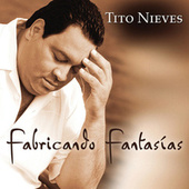 Play & Download Fabricando Fantasias by Tito Nieves | Napster