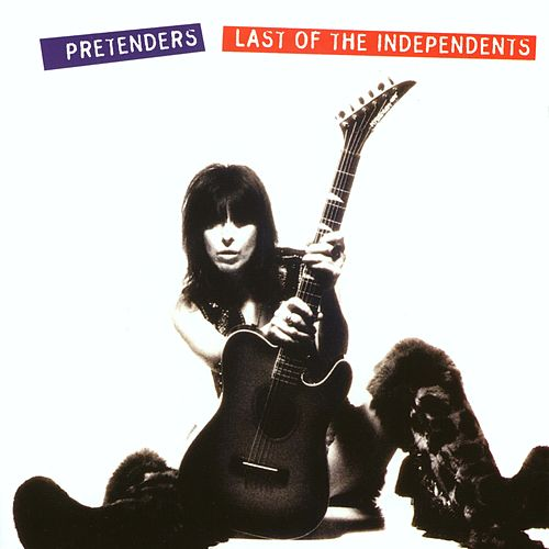 Last Of The Independents by Pretenders