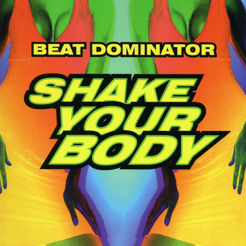 Shake Your Body - Single by Beat Dominator