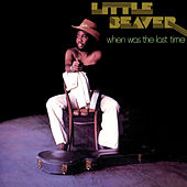 Play & Download When Was The Last Time by Little Beaver | Napster