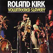 Play & Download Volunteered Slavery by Rahsaan Roland Kirk | Napster