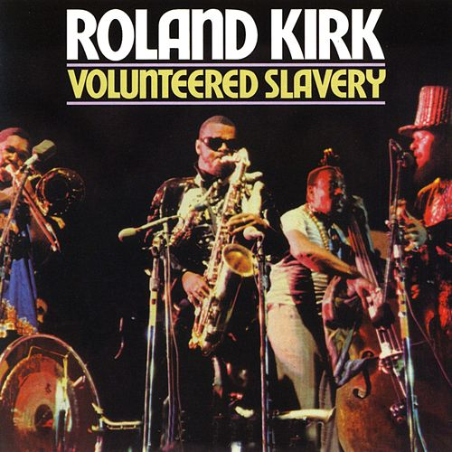 Volunteered Slavery by Rahsaan Roland Kirk