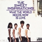 Play & Download What The World Needs Now by The Sweet Inspirations | Napster