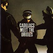Play & Download The Cadillacs Meet The Orioles by Various Artists | Napster