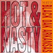 Play & Download Hot And Nasty: The Best Of Black Oak Arkansas by Black Oak Arkansas | Napster