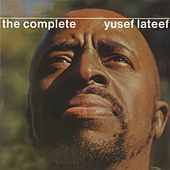 Play & Download The Complete Yusef Lateef by Yusef Lateef | Napster