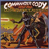 Commander Cody & His Lost Planet Airmen by Commander Cody