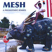 Play & Download A Prehistoric Rodeo by Mesh | Napster