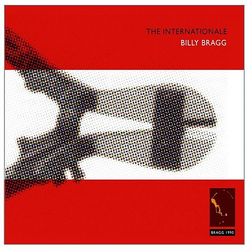 Play & Download The Internationale / Live & Dubious (remastered) Bonus Tracks by Billy Bragg | Napster