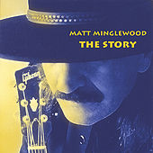 Play & Download The Story by Matt Minglewood | Napster