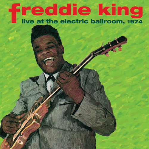 Play & Download Live At The Electric Ballroom, 1974 by Freddie King | Napster