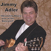 Absolutely Blues! Live at the Boneyard by Jimmy Adler