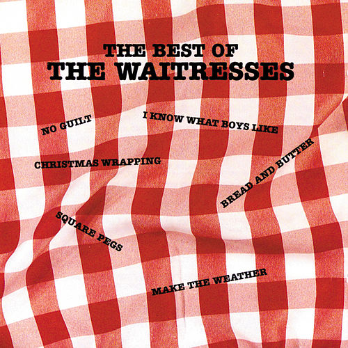 Best Of The Waitresses by The Waitresses