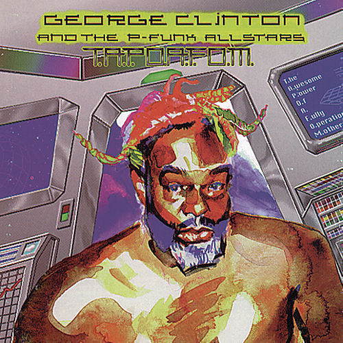 Play & Download T.A.P.O.A.F.O.M. by George Clinton | Napster