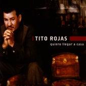 Play & Download Quiero Llegar A Casa by Tito Rojas | Napster