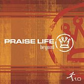 Praise Life: Beyond 1.0 by Antonio Neal