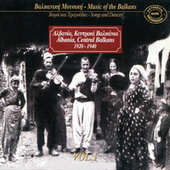 Play & Download Music Of The Balkans, Vol. 1 - Albania, Central Balkans (1920-1940) by Various Artists | Napster