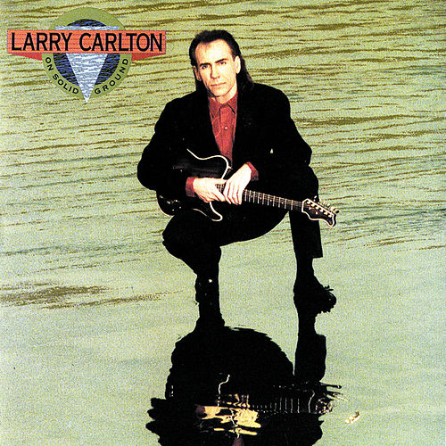 On Solid Ground by Larry Carlton
